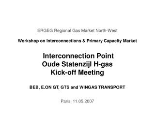 ERGEG Regional Gas Market North-West Workshop on Interconnections & Primary Capacity Market