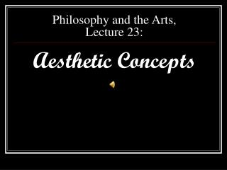 Philosophy and the Arts, Lecture 23: