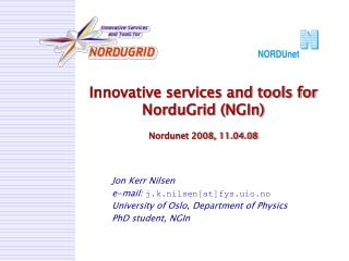 Innovative services and tools for NorduGrid (NGIn) Nordunet 2008, 11.04.08