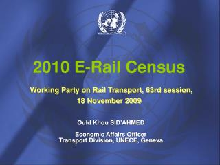 2010 E-Rail Census Working Party on Rail Transport ,  63rd session, 18 November 2009