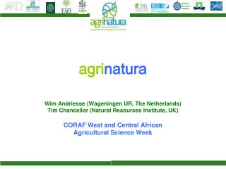 Agrinatura  Wim Andriesse Wageningen UR, The Netherlands Tim Chancellor Natural Resources Institute, UK  CORAF West and