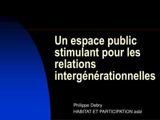 Un espace public stimulant pour les relations intergénérationnelles