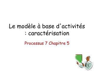 Le modèle à base d'activités : caractérisation