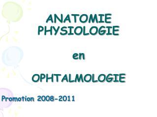 ANATOMIE PHYSIOLOGIE en OPHTALMOLOGIE