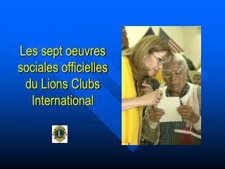 Les sept oeuvres sociales officielles du Lions Clubs International