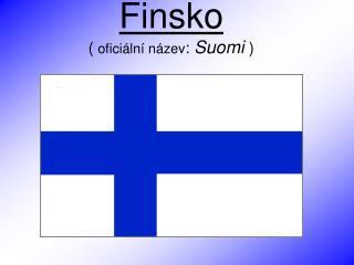 Finsko (  oficiální název :  Suomi  )