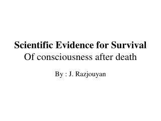 Scientific Evidence for Survival  Of consciousness after death