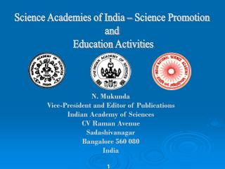 N. Mukunda Vice-President and Editor of Publications Indian Academy of Sciences CV Raman Avenue