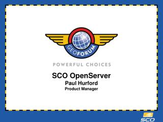 SCO OpenServer Paul Hurford Product Manager