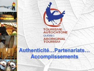 Authenticité…Partenariats… Accomplissements