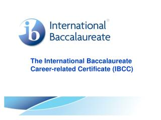 The International Baccalaureate  	Career-related Certificate (IBCC)
