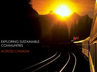 EXPLORING SUSTAINABLE COMMUNITIES ACROSS CANADA