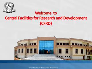Welcome  to              Central Facilities for Research and Development (CFRD )
