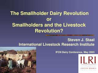 The Smallholder Dairy Revolution or Smallholders and the Livestock Revolution?