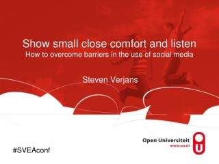 Show small close comfort and listen How to overcome barriers in the use of social media