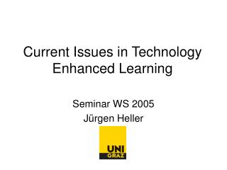 Current Issues in Technology Enhanced Learning