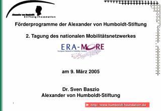 F rderprogramme der Alexander von Humboldt-Stiftung  2. Tagung des nationalen Mobilit tsnetzwerkes      am 9. M rz 2005