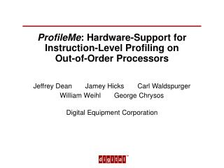 ProfileMe : Hardware-Support for Instruction-Level Profiling on Out-of-Order Processors