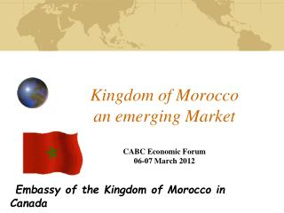 Kingdom of Morocco an emerging Market CABC Economic Forum 06-07 March 2012