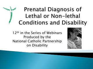 Prenatal Diagnosis of Lethal or Non-lethal Conditions and Disability