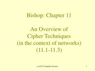 Bishop: Chapter 11 An Overview of Cipher Techniques  (in the context of networks)  (11.1-11.3)