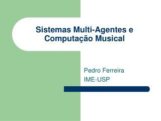 Sistemas Multi-Agentes e  Computação Musical