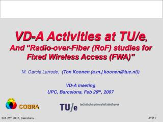 "VD-A Activities at TU/e ,  And  ""Radio-over-Fiber (RoF) studies for Fixed Wireless Access (FWA)"""