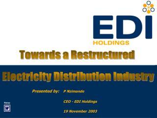 Presented by: P Nzimande CEO - EDI Holdings 19 November 2003