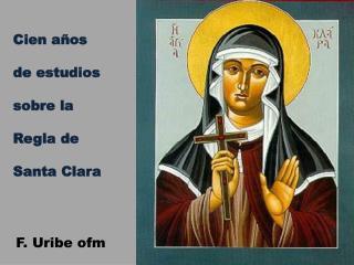 Cien años  de estudios sobre la  Regla de Santa Clara