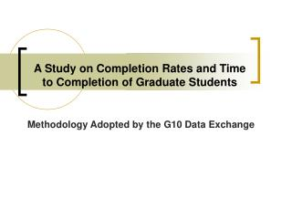 A Study on Completion Rates and Time to Completion of Graduate Students