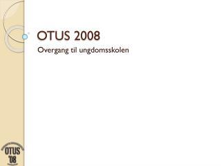 OTUS 2008
