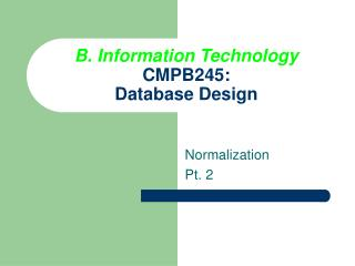 B. Information Technology CMPB245: Database Design