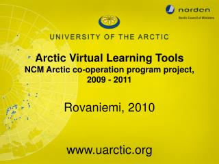 Arctic Virtual Learning Tools  NCM Arctic co-operation program project, 2009 - 2011