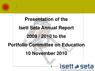 Presentation of the Isett Seta Annual Report  2009 / 2010 to the  Portfolio Committee on Education