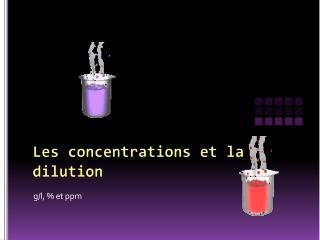 Les concentrations et la dilution