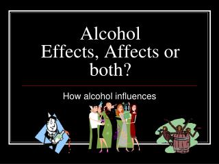 Alcohol  Effects, Affects or both?