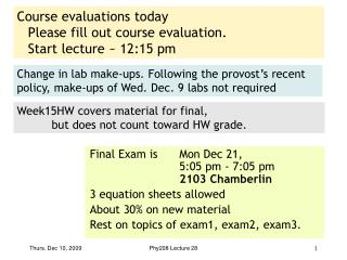 Course evaluations today  Please fill out course evaluation. Start lecture ~ 12:15 pm