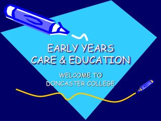 EARLY YEARS CARE  EDUCATION