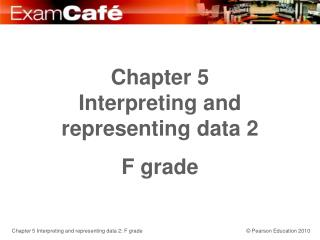 Chapter 5 Interpreting and representing data 2 F grade