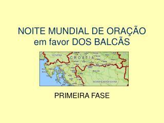 NOITE MUNDIAL DE ORAÇÃO em favor DOS BALCÃS