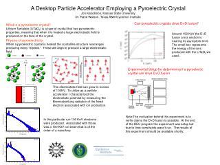 A Desktop Particle Accelerator Employing a Pyroelectric Crystal Jon Kalodimos, Kansas State University Dr. Rand Watson,