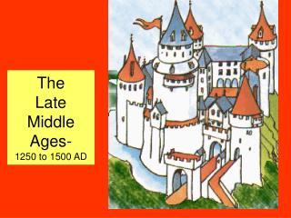 The  Late  Middle Ages- 1250 to 1500 AD