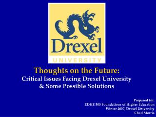 Thoughts on the Future: Critical Issues Facing Drexel University & Some Possible Solutions