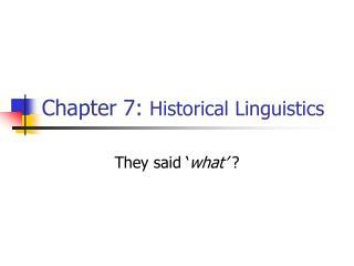 Chapter 7:  Historical Linguistics