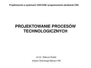 Projektowanie w systemach CAD/CAM i programowanie obrabiarek CNC