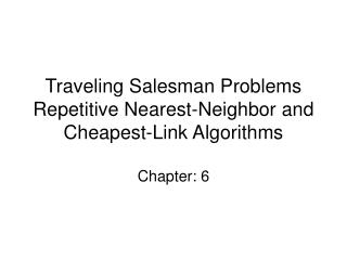 Traveling Salesman Problems Repetitive Nearest-Neighbor and Cheapest-Link Algorithms