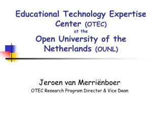 Educational Technology Expertise Center  (OTEC) at the Open University of the Netherlands  (OUNL)