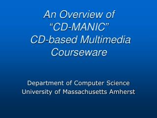 "An Overview of  ""CD-MANIC""  CD-based Multimedia Courseware"