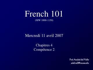 French 101 (MW 1000-1150) Mercredi 11 avril 2007 Chapitres 4 Compétence 2