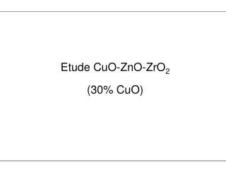 Etude CuO-ZnO-ZrO 2 (30% CuO)